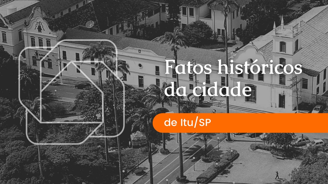 fatos históricos da cidade de itu
