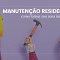 Manutenção residencial para tornar sua casa segura